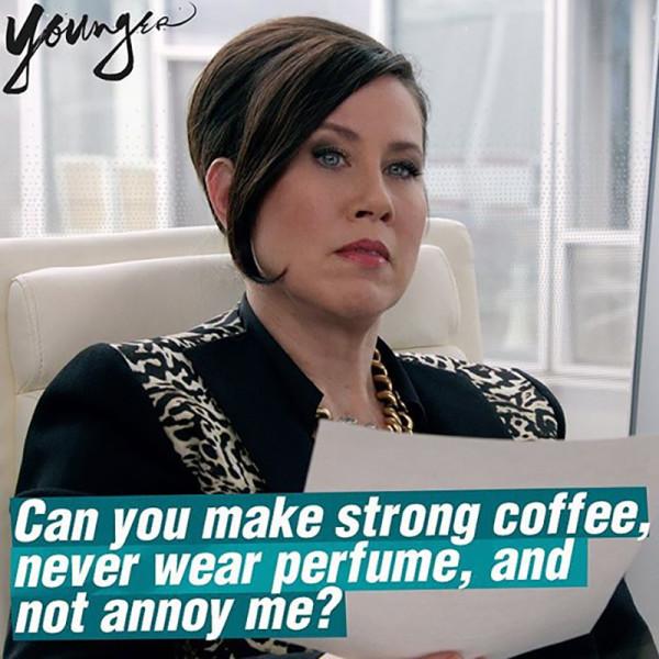 Pouvez-vous me faire un café fort, ne jamais porter de parfum et ne pas m'ennuyer ?