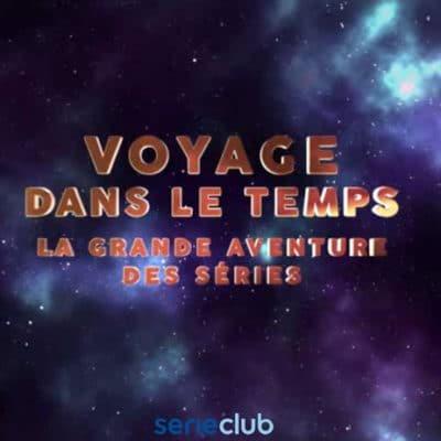voyage dans le temps la grande aventure des séries documentaire sérieclub timeless
