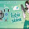 podcast les séries de l'été 2019