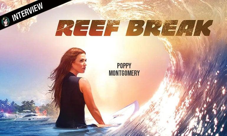 Interview de la surfeuse de REEF BREAK Poppy Montgomery