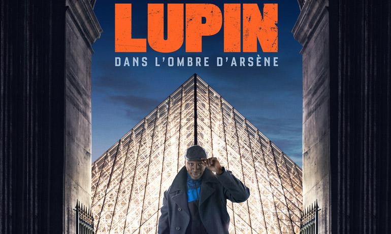 LUPIN, DANS L'OMBRE D'ARSÈNE : le mythe du gentleman cambrioleur revisité et moderne !